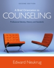 Image for A brief orientation to counseling  : professional identity, history, and standards