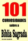 Image for 101 Curiosidades sobre a Biblia Sagrada