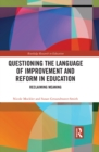 Image for Questioning the language of improvement and reform in education: reclaiming meaning