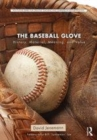 Image for The baseball glove  : history, material, meaning, and value
