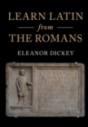 Image for Learn Latin from the Romans  : a complete introductory course using textbooks from the Roman Empire