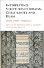 Image for Interpreting scriptures in Judaism, Christianity, and Islam: overlapping inquiries