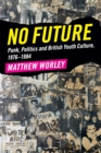Image for No future  : punk, politics and British youth culture, 1976-1984