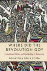 Image for Where did the revolution go?  : contentious politics and the quality of democracy