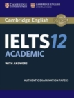 Image for Cambridge IELTS 12 Academic  : authentic examination papers: Student's book with answers : Cambridge IELTS 12 Academic Student's Book with Answers: Authentic Examination Papers