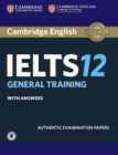 Image for Cambridge IELTS 12  : authentic examination papers: General training student's book with answers with audio