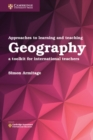 Image for Approaches to learning and teaching geography  : a toolkit for international teachers