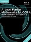 Image for AS/A Level Further Mathematics OCR : A Level Further Mathematics for OCR A Pure Core Student Book 2 (Year 2) with Cambridge Elevate Editi