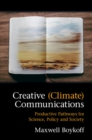 Image for Creative (climate) communications  : productive pathways for science, policy and society