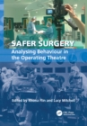 Image for Safer surgery: analysing behaviour in the operating theatre