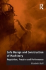 Image for Safe design and construction of machinery: regulation, practice, and performance