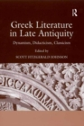 Image for Greek literature in late antiquity: dynamism, didacticism, classicism