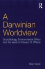 Image for A Darwinian worldview: sociobiology, environmental ethics and the work of Edward O. Wilson