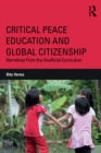 Image for Critical peace education and global citizenship: narratives from the unofficial curriculum