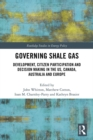 Image for Governing shale gas: development, citizen participation and decision making in the US, Canada, Australia and Europe