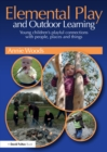 Image for Elemental play and outdoor learning: young children's playful connections with people, places and things
