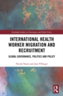 Image for International health worker migration and recruitment: global governance, politics and policy