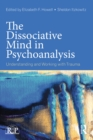 Image for The dissociative mind in psychoanalysis: understanding and working with trauma : v. 74
