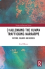 Image for Challenging the human trafficking narrative: victims, villains, and heroes