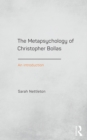 Image for The metapsychology of Christopher Bollas: an introduction