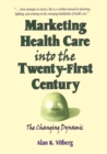 Image for Marketing health care into the twenty-first century: the changing dynamic