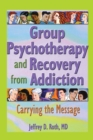 Image for Group psychotherapy and recovery from addiction: carrying the message