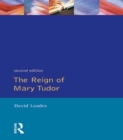 Image for The reign of Mary Tudor: politics, government and religion in England, 1553-58
