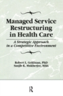 Image for Managed service restructuring in health care: a strategic approach in a competitive environment