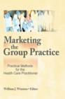 Image for Marketing the group practice: practical methods for the health care practitioner