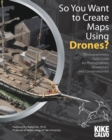 Image for So You Want to Create Maps Using Drones?