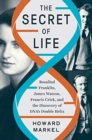 Image for The secret of life  : Rosalind Franklin, James Watson, Francis Crick, and the discovery of DNA's double helix