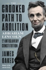 Image for The Crooked Path to Abolition : Abraham Lincoln and the Antislavery Constitution