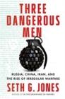 Image for Three dangerous men  : Russia, China, Iran, and the rise of irregular warfare