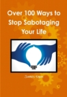 Image for Over 100 Ways to Stop Sabotaging Your Life