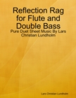 Image for Reflection Rag for Flute and Double Bass - Pure Duet Sheet Music By Lars Christian Lundholm