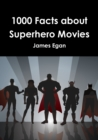 Image for 1000 Facts about Superhero Movies