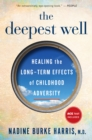 Image for The Deepest Well : Healing the Long-Term Effects of Childhood Trauma and Adversity