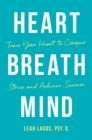 Image for Heart Breath Mind : Train Your Heart to Conquer Stress and Achieve Success