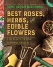 Image for Home grown gardening guide to best roses, herbs, and edible flowers.