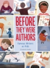 Image for Before They Were Authors: Famous Writers as Kids
