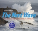 Image for The next wave  : the quest to harness the power of the oceans