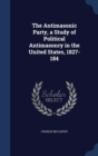 Image for The Antimasonic Party, a Study of Political Antimasonry in the United States, 1827-184