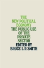 Image for The New Political Economy : The Public Use of the Private Sector