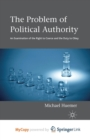 Image for The Problem of Political Authority : An Examination of the Right to Coerce and the Duty to Obey