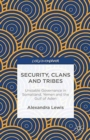 Image for Security, Clans and Tribes : Unstable Governance in Somaliland, Yemen and the Gulf of Aden