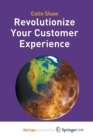 Image for Revolutionize Your Customer Experience