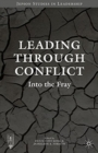 Image for Leading through Conflict : Into the Fray