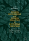 Image for Teacher development and teacher education in developing countries  : on becoming and being a teacher