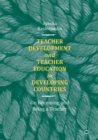 Image for Teacher development and teacher education in developing countries: on becoming and being a teacher