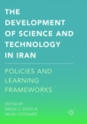 Image for The Development of Science and Technology in Iran : Policies and Learning Frameworks